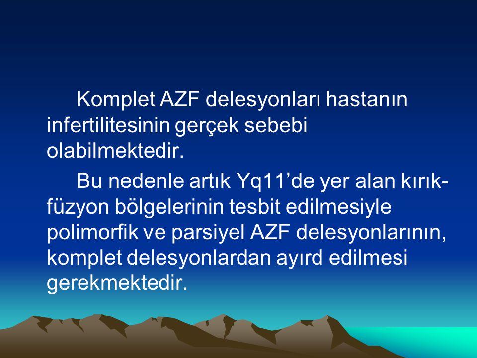Komplet AZF delesyonları hastanın infertilitesinin gerçek sebebi olabilmektedir.