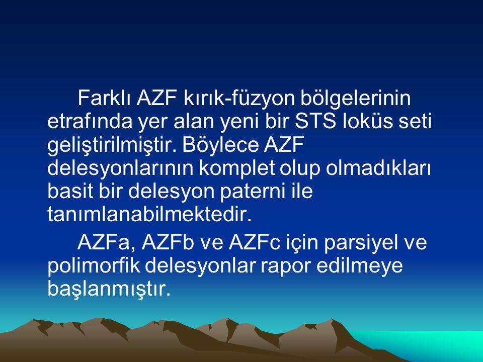 Farklı AZF kırık-füzyon bölgelerinin etrafında yer alan yeni bir STS loküs seti geliştirilmiştir. Böylece AZF delesyonlarının komplet olup olmadıkları basit bir delesyon paterni ile tanımlanabilmektedir.