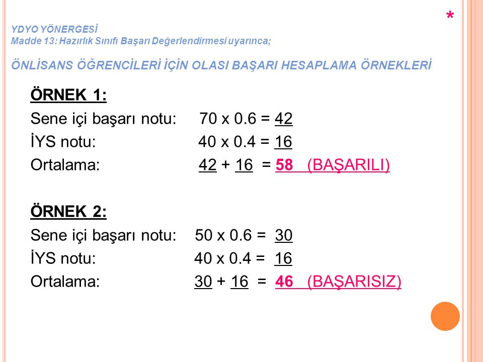 * ÖRNEK 1: Sene içi başarı notu: 70 x 0.6 = 42 İYS notu: 40 x 0.4 = 16