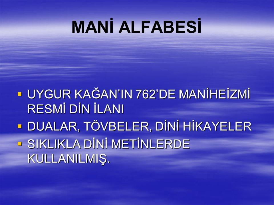MANİ ALFABESİ UYGUR KAĞAN'IN 762'DE MANİHEİZMİ RESMİ DİN İLANI