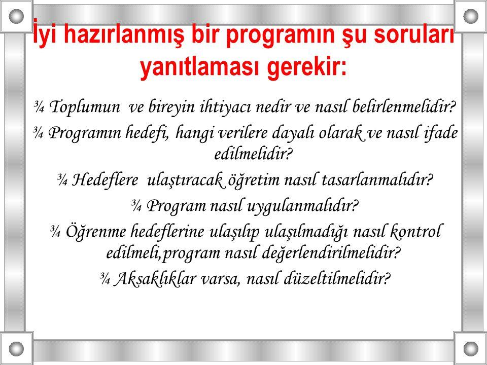 İyi hazırlanmış bir programın şu soruları yanıtlaması gerekir: