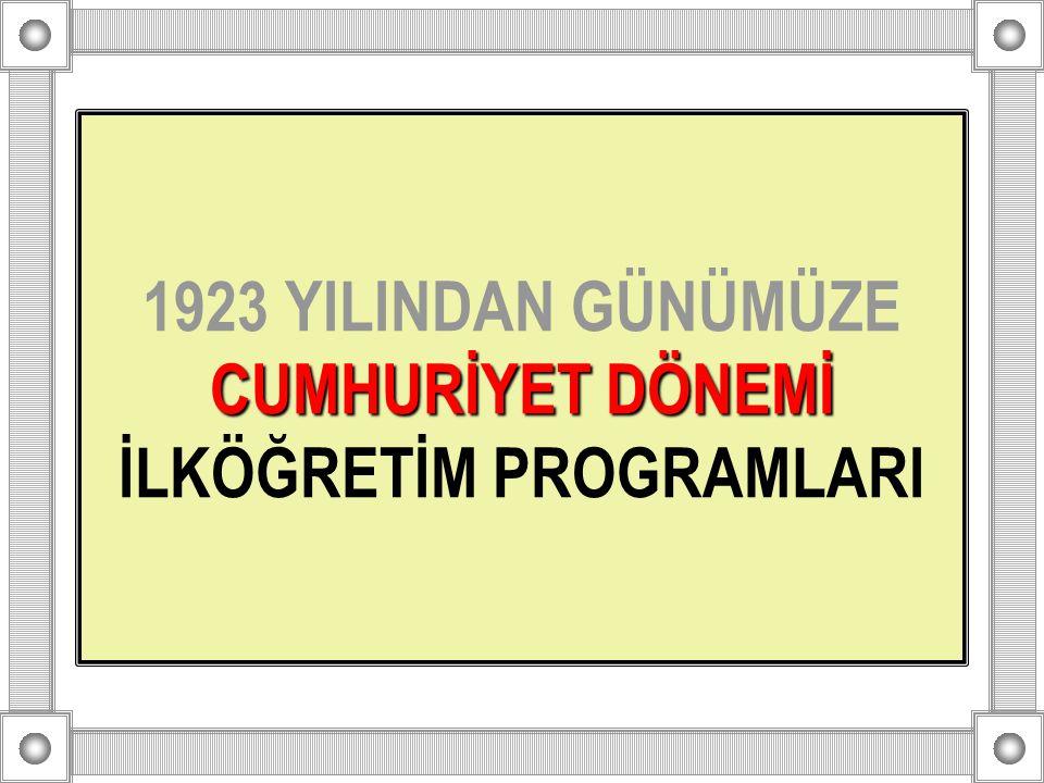 1923 YILINDAN GÜNÜMÜZE CUMHURİYET DÖNEMİ İLKÖĞRETİM PROGRAMLARI