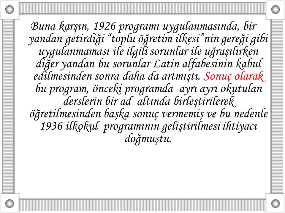 Buna karşın, 1926 programı uygulanmasında, bir yandan getirdiği toplu öğretim ilkesi nin gereği gibi uygulanmaması ile ilgili sorunlar ile uğraşılırken diğer yandan bu sorunlar Latin alfabesinin kabul edilmesinden sonra daha da artmıştı.