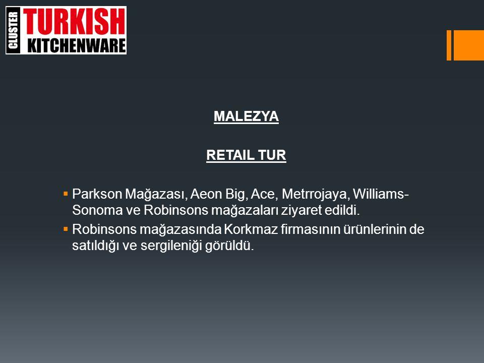 MALEZYA RETAIL TUR. Parkson Mağazası, Aeon Big, Ace, Metrrojaya, Williams-Sonoma ve Robinsons mağazaları ziyaret edildi.