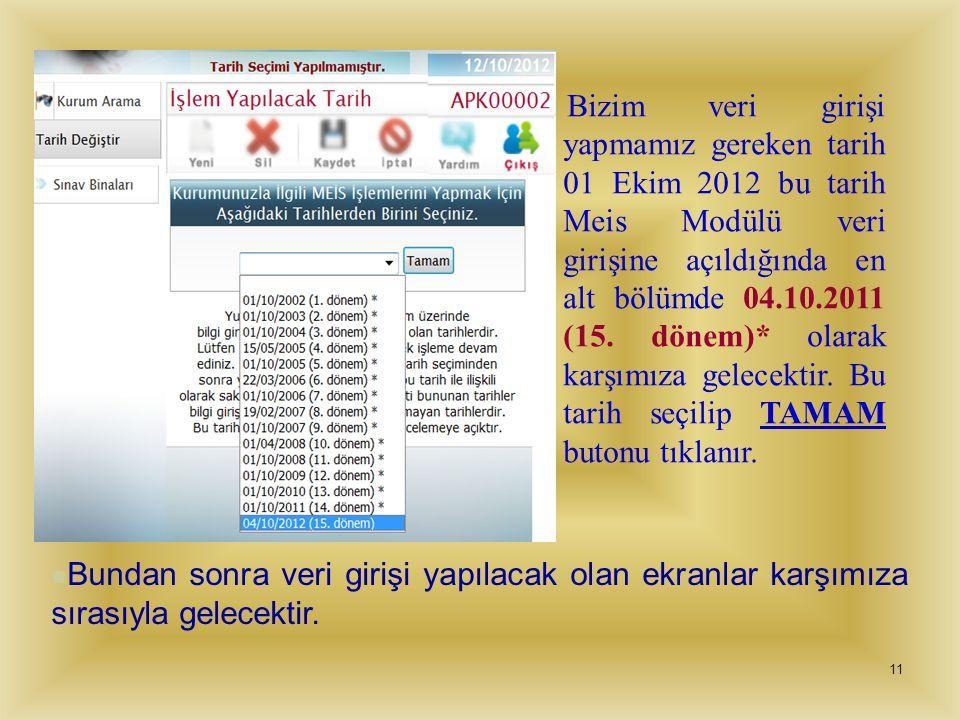 Bizim veri girişi yapmamız gereken tarih 01 Ekim 2012 bu tarih Meis Modülü veri girişine açıldığında en alt bölümde 04.10.2011 (15. dönem)* olarak karşımıza gelecektir. Bu tarih seçilip TAMAM butonu tıklanır.