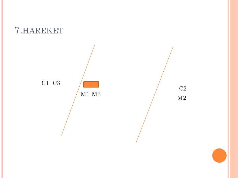 7.hareket C1 C3 C2 M1 M3 M2