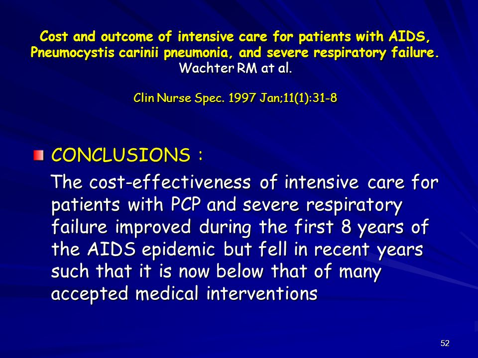Cost and outcome of intensive care for patients with AIDS, Pneumocystis carinii pneumonia, and severe respiratory failure. Wachter RM at al. Clin Nurse Spec. 1997 Jan;11(1):31-8