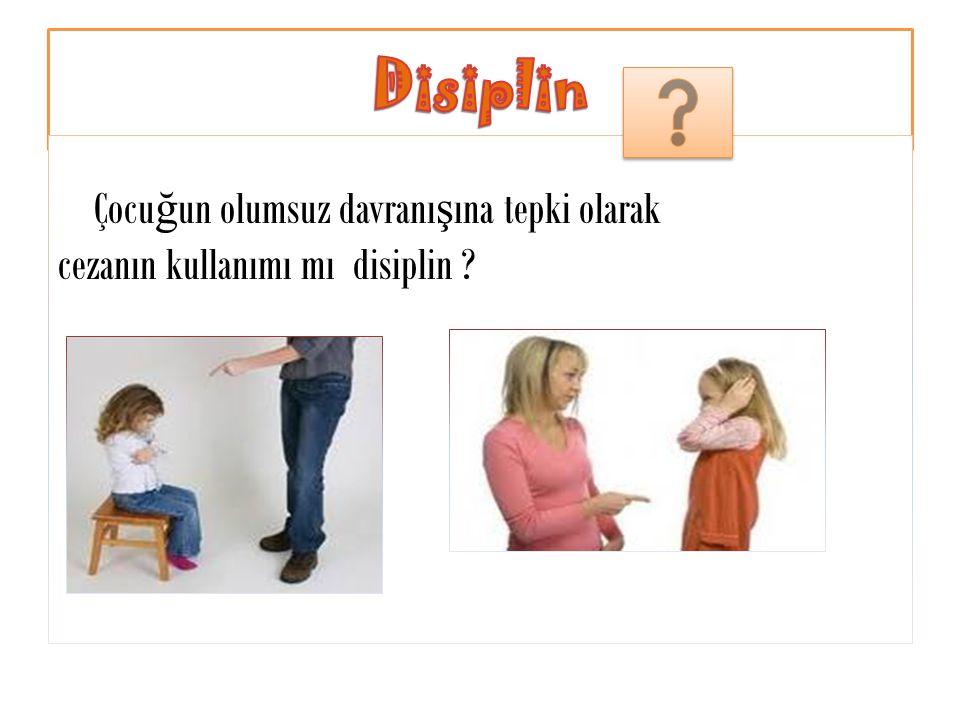 Disiplin Çocuğun olumsuz davranışına tepki olarak cezanın kullanımı mı disiplin