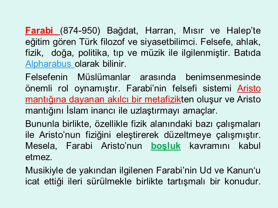 Farabi (874-950) Bağdat, Harran, Mısır ve Halep'te eğitim gören Türk filozof ve siyasetbilimci.
