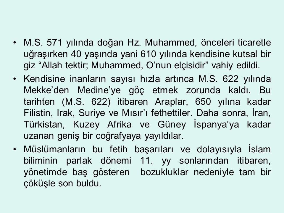M.S. 571 yılında doğan Hz. Muhammed, önceleri ticaretle uğraşırken 40 yaşında yani 610 yılında kendisine kutsal bir giz Allah tektir; Muhammed, O'nun elçisidir vahiy edildi.