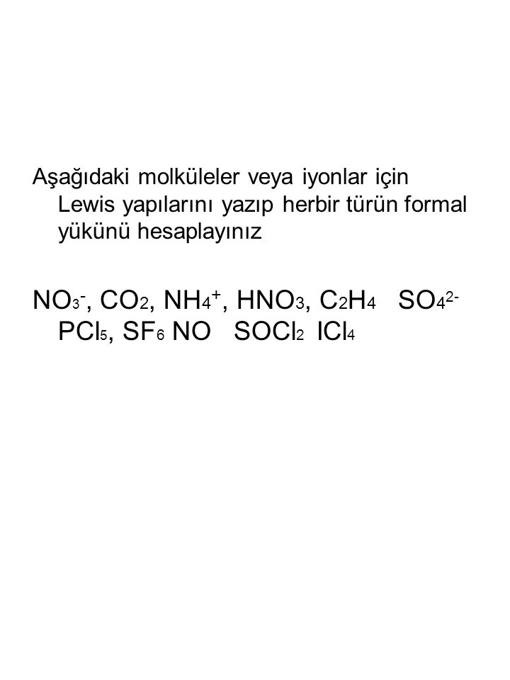 NO3-, CO2, NH4+, HNO3, C2H4 SO42- PCl5, SF6 NO SOCl2 ICl4