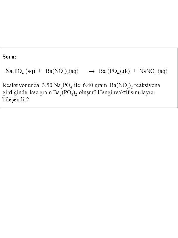 Soru: Na3PO4 (aq) + Ba(NO3)2(aq)  Ba3(PO4)2(k) + NaNO3 (aq)