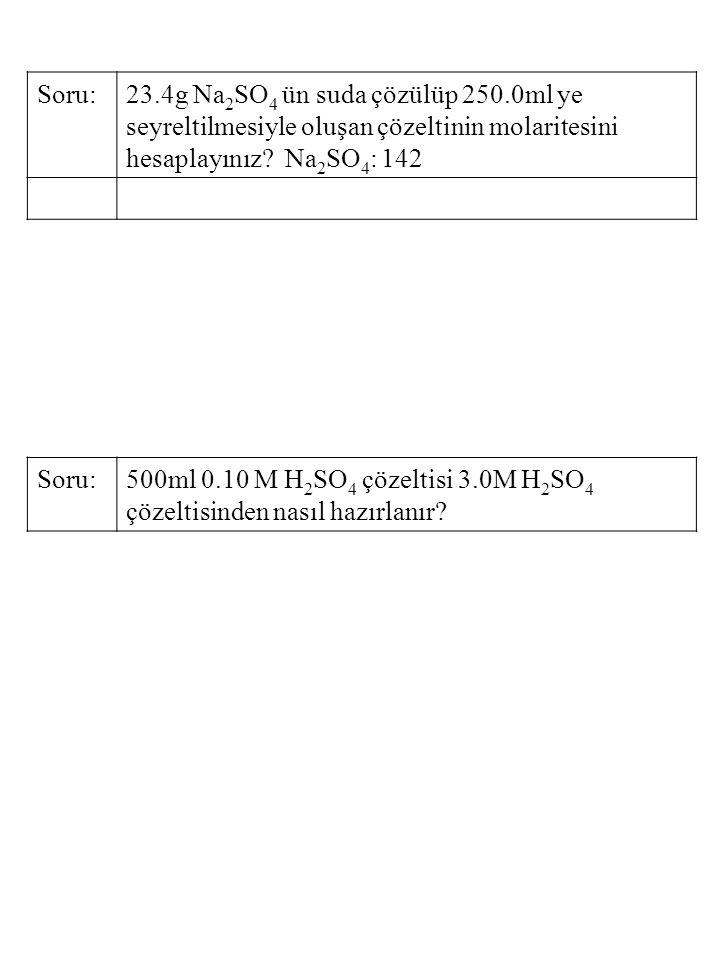 Soru: 23.4g Na2SO4 ün suda çözülüp 250.0ml ye seyreltilmesiyle oluşan çözeltinin molaritesini hesaplayınız Na2SO4: 142.