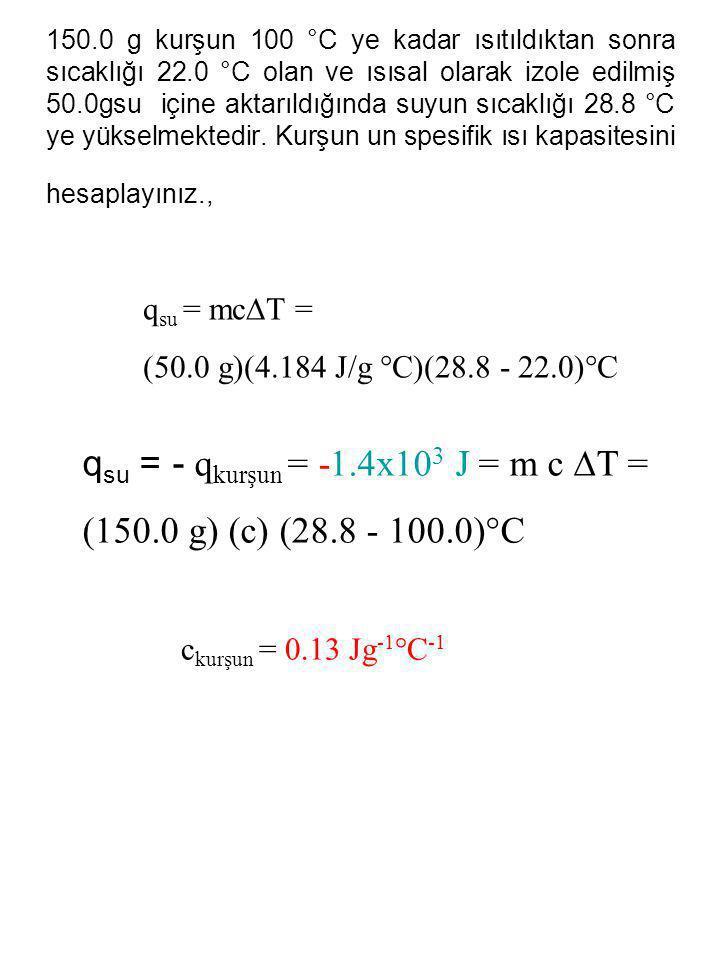 qsu = - qkurşun = -1.4x103 J = m c T = (150.0 g) (c) (28.8 - 100.0)°C