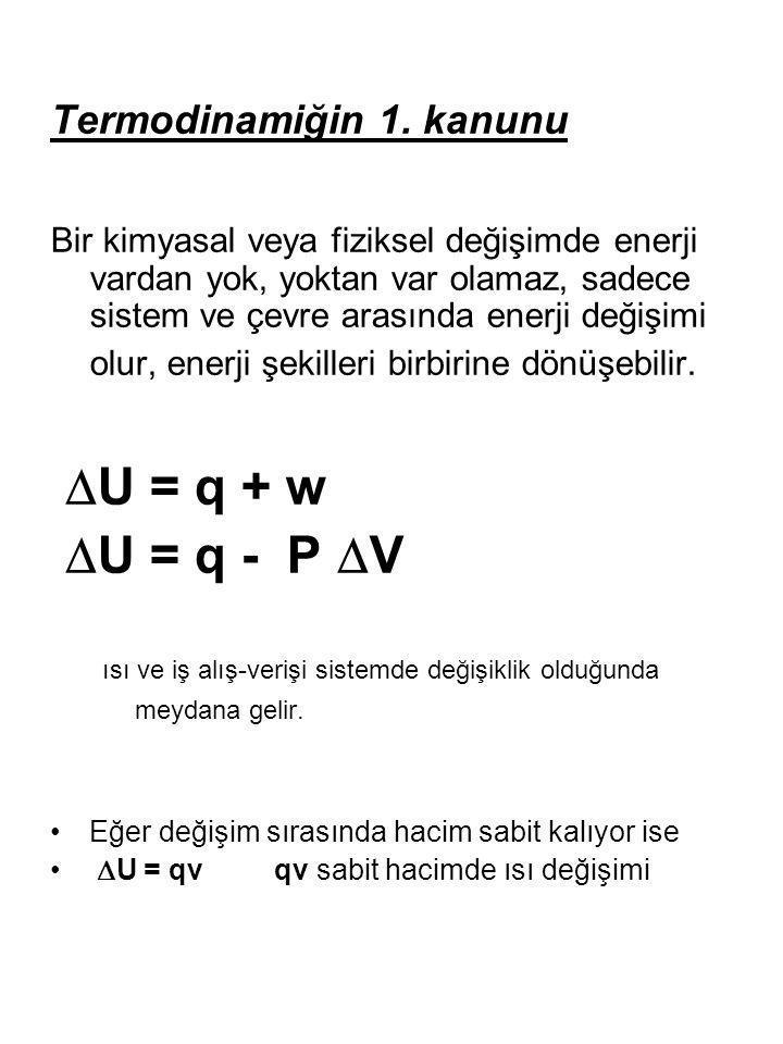 U = q + w U = q - P V Termodinamiğin 1. kanunu