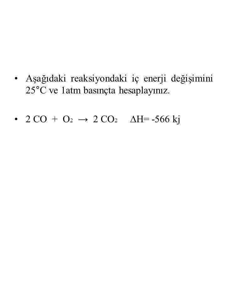 Aşağıdaki reaksiyondaki iç enerji değişimini 25°C ve 1atm basınçta hesaplayınız.