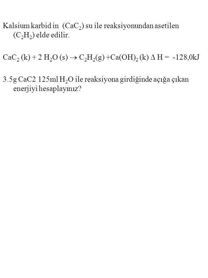 Kalsium karbid in (CaC2) su ile reaksiyonundan asetilen (C2H2) elde edilir.