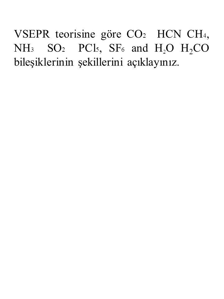 VSEPR teorisine göre CO2 HCN CH4, NH3 SO2 PCl5, SF6 and H2O H2CO bileşiklerinin şekillerini açıklayınız.