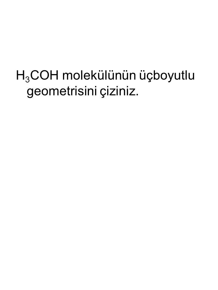 H3COH molekülünün üçboyutlu geometrisini çiziniz.