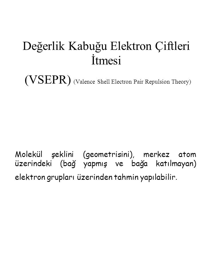Değerlik Kabuğu Elektron Çiftleri İtmesi (VSEPR) (Valence Shell Electron Pair Repulsion Theory)