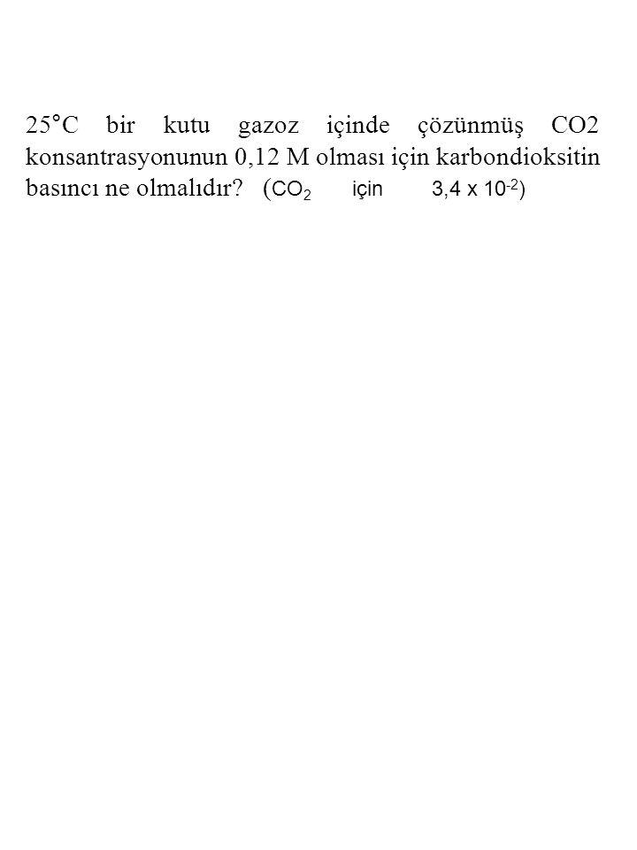 25°C bir kutu gazoz içinde çözünmüş CO2 konsantrasyonunun 0,12 M olması için karbondioksitin basıncı ne olmalıdır.