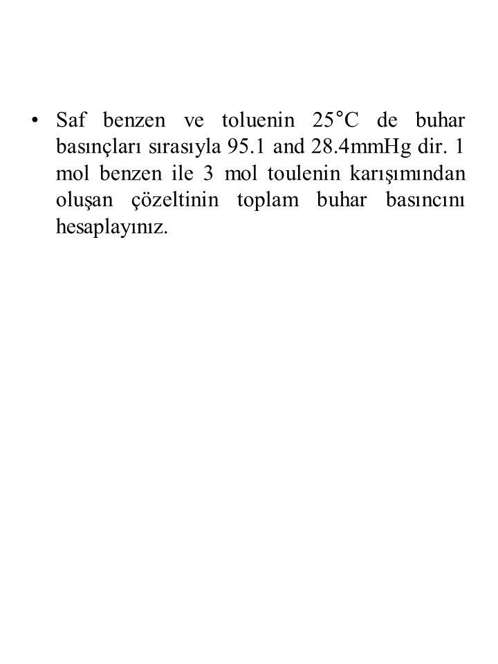 Saf benzen ve toluenin 25°C de buhar basınçları sırasıyla 95. 1 and 28