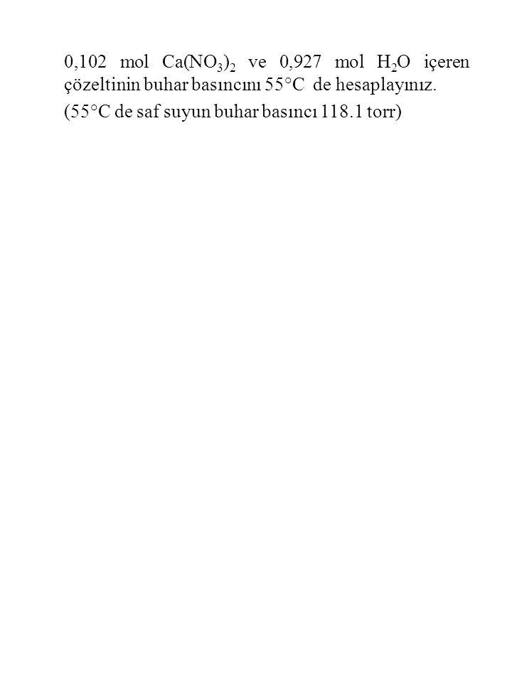 0,102 mol Ca(NO3)2 ve 0,927 mol H2O içeren çözeltinin buhar basıncını 55°C de hesaplayınız.