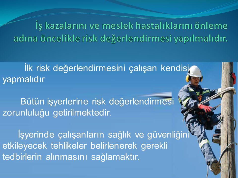 İş kazalarını ve meslek hastalıklarını önleme adına öncelikle risk değerlendirmesi yapılmalıdır.