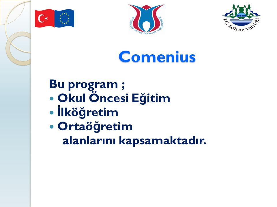 Comenius Bu program ; Okul Öncesi Eğitim İlköğretim Ortaöğretim
