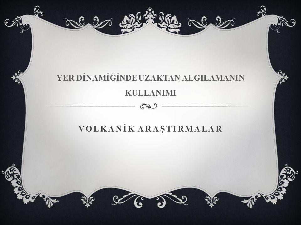 VOLKANİK ARAŞTIRMALAR