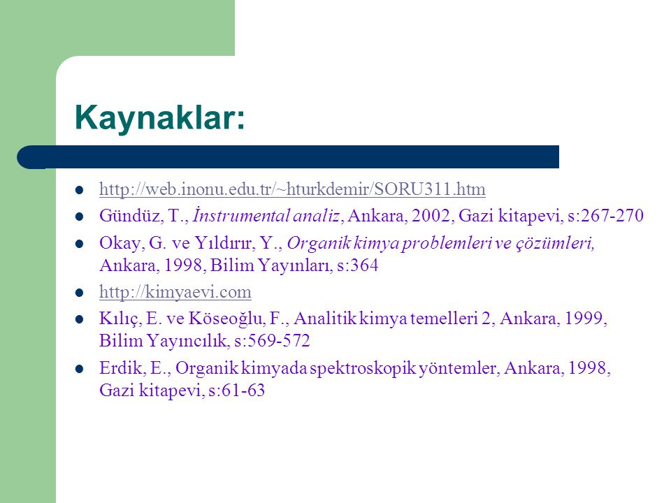 Kaynaklar: http://web.inonu.edu.tr/~hturkdemir/SORU311.htm