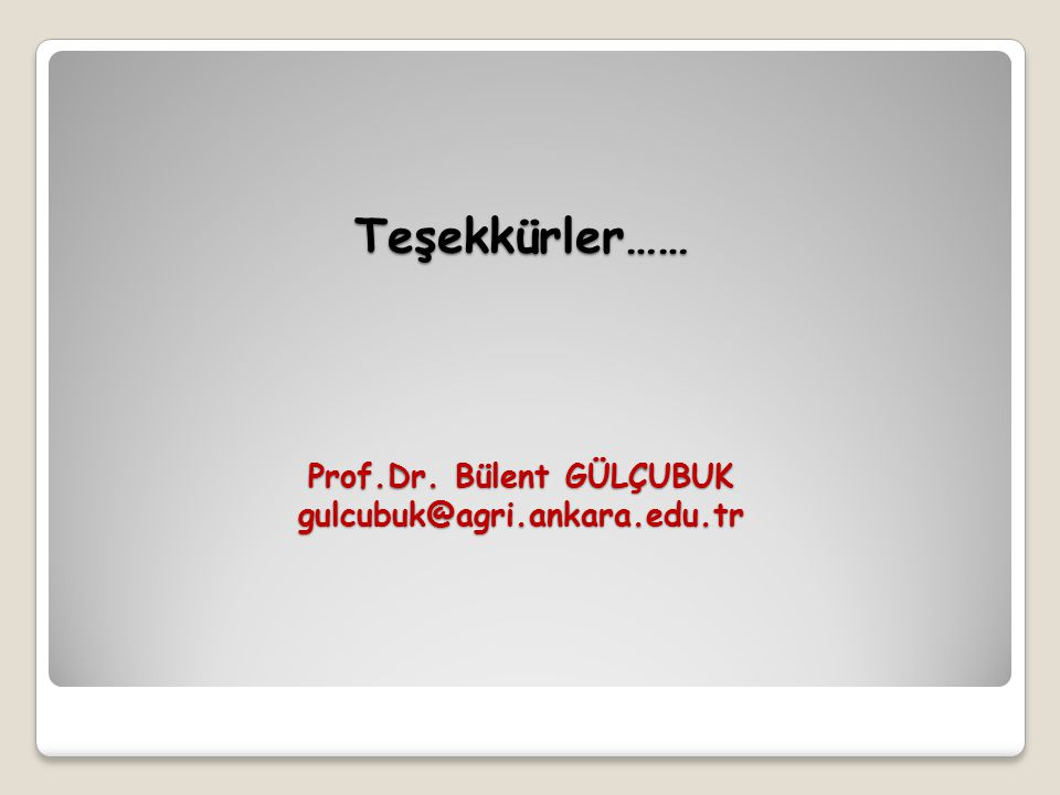 Teşekkürler…… Prof.Dr. Bülent GÜLÇUBUK gulcubuk@agri.ankara.edu.tr