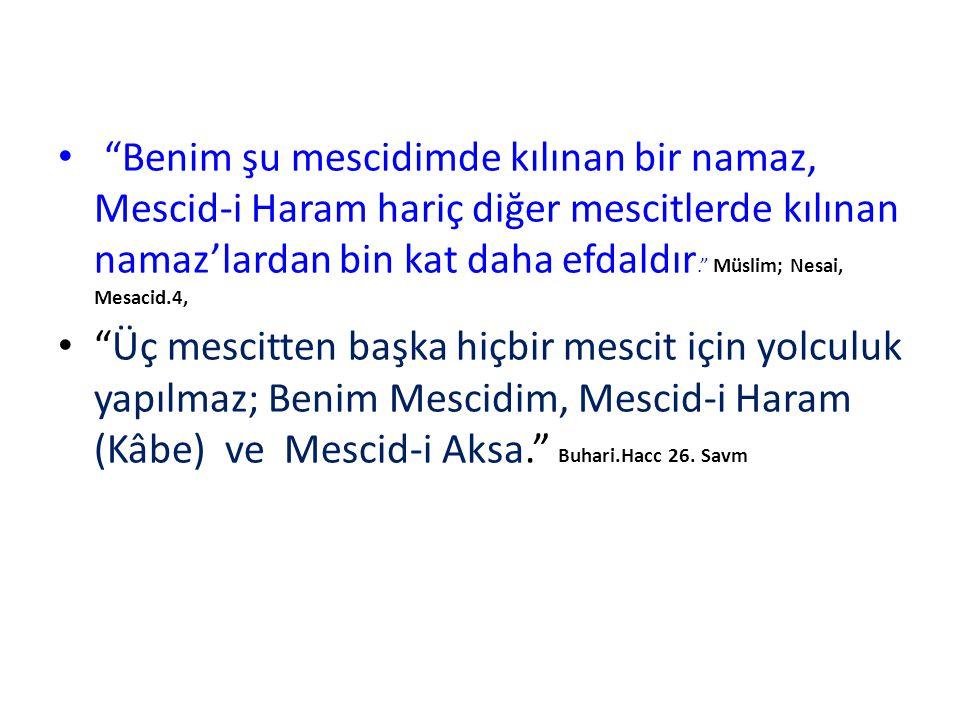 Benim şu mescidimde kılınan bir namaz, Mescid-i Haram hariç diğer mescitlerde kılınan namaz'lardan bin kat daha efdaldır. Müslim; Nesai, Mesacid.4,