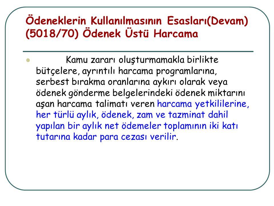 Ödeneklerin Kullanılmasının Esasları(Devam) (5018/70) Ödenek Üstü Harcama