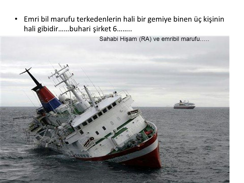 Emri bil marufu terkedenlerin hali bir gemiye binen üç kişinin hali gibidir……buhari şirket 6……..