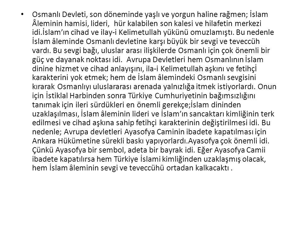Osmanlı Devleti, son döneminde yaşlı ve yorgun haline rağmen; İslam Âleminin hamisi, lideri, hür kalabilen son kalesi ve hilafetin merkezi idi.İslam'ın cihad ve ilay-i Kelimetullah yükünü omuzlamıştı.