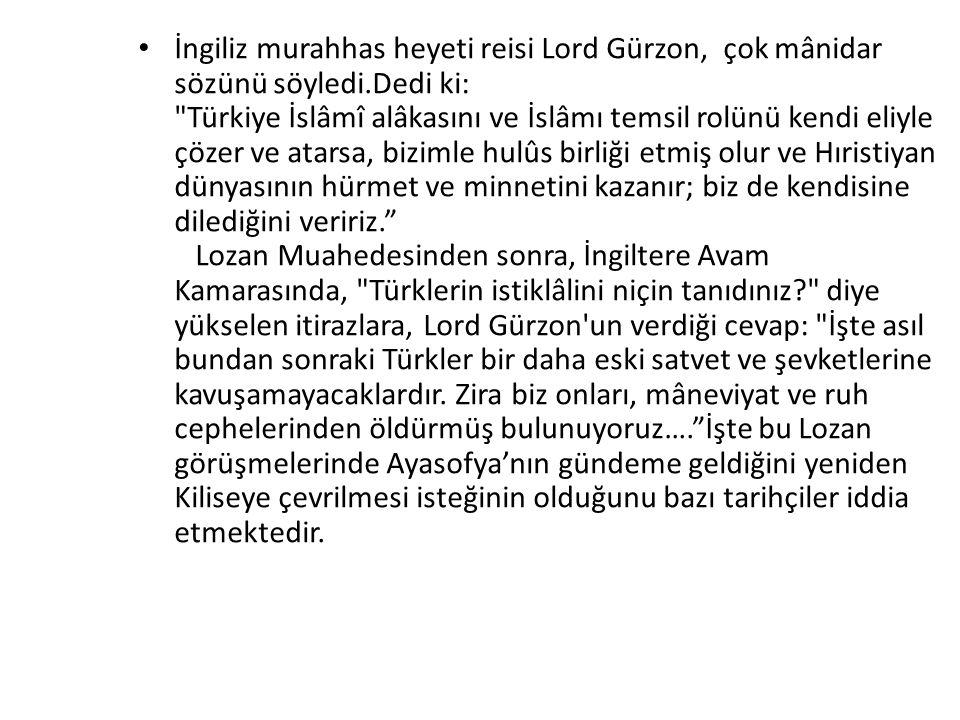 İngiliz murahhas heyeti reisi Lord Gürzon, çok mânidar sözünü söyledi