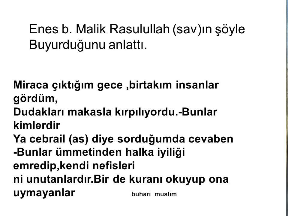 Enes b. Malik Rasulullah (sav)ın şöyle Buyurduğunu anlattı.