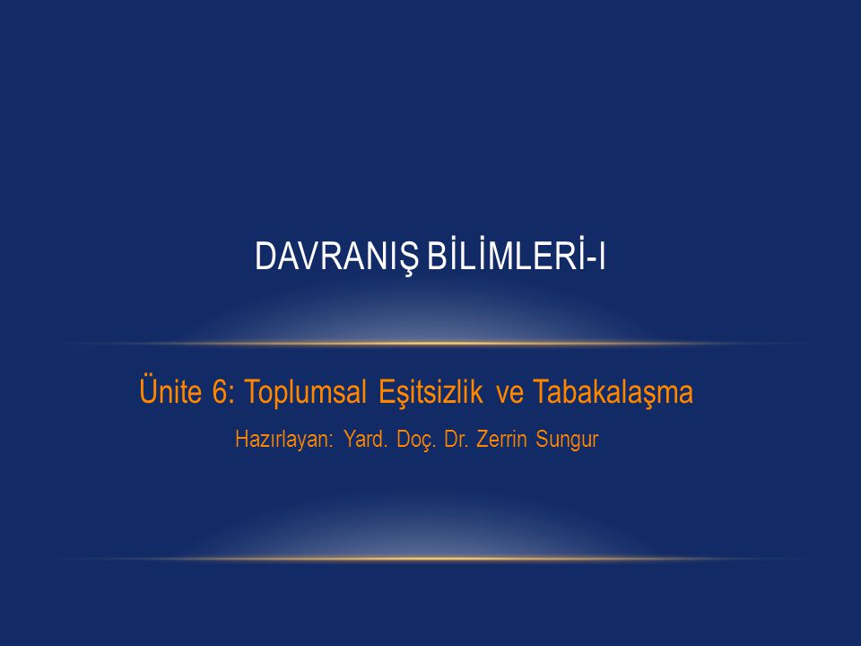 DAVRANIŞ BİLİMLERİ-I Ünite 6: Toplumsal Eşitsizlik ve Tabakalaşma