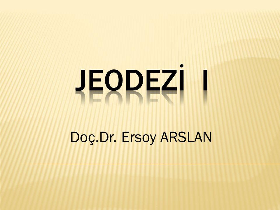 JEODEZİ I Doç.Dr. Ersoy ARSLAN