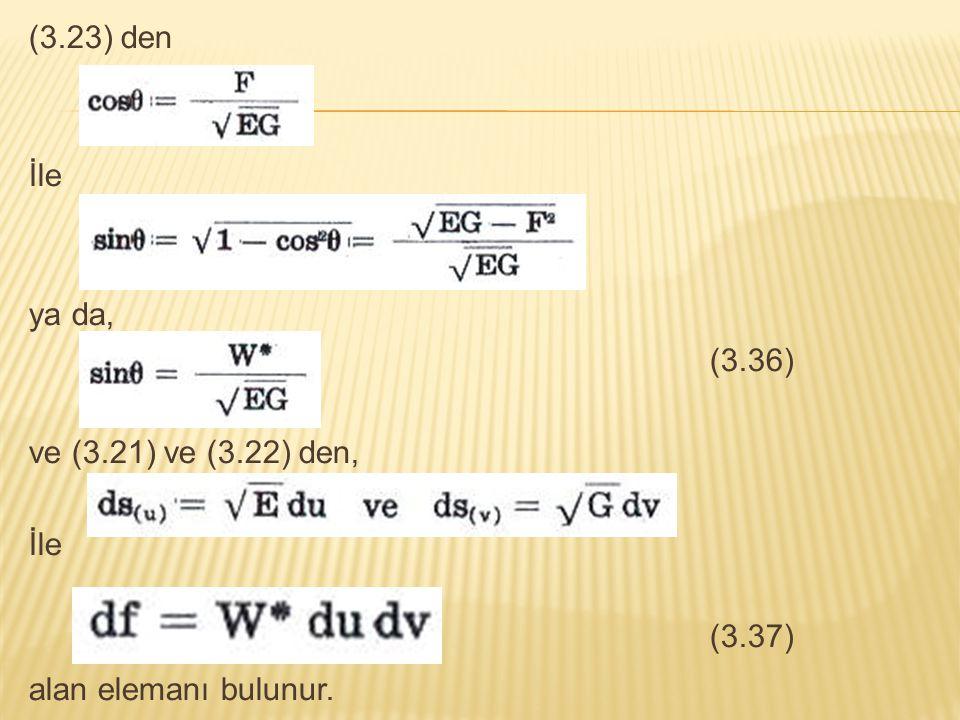 (3.23) den İle ya da, (3.36) ve (3.21) ve (3.22) den, (3.37) alan elemanı bulunur.