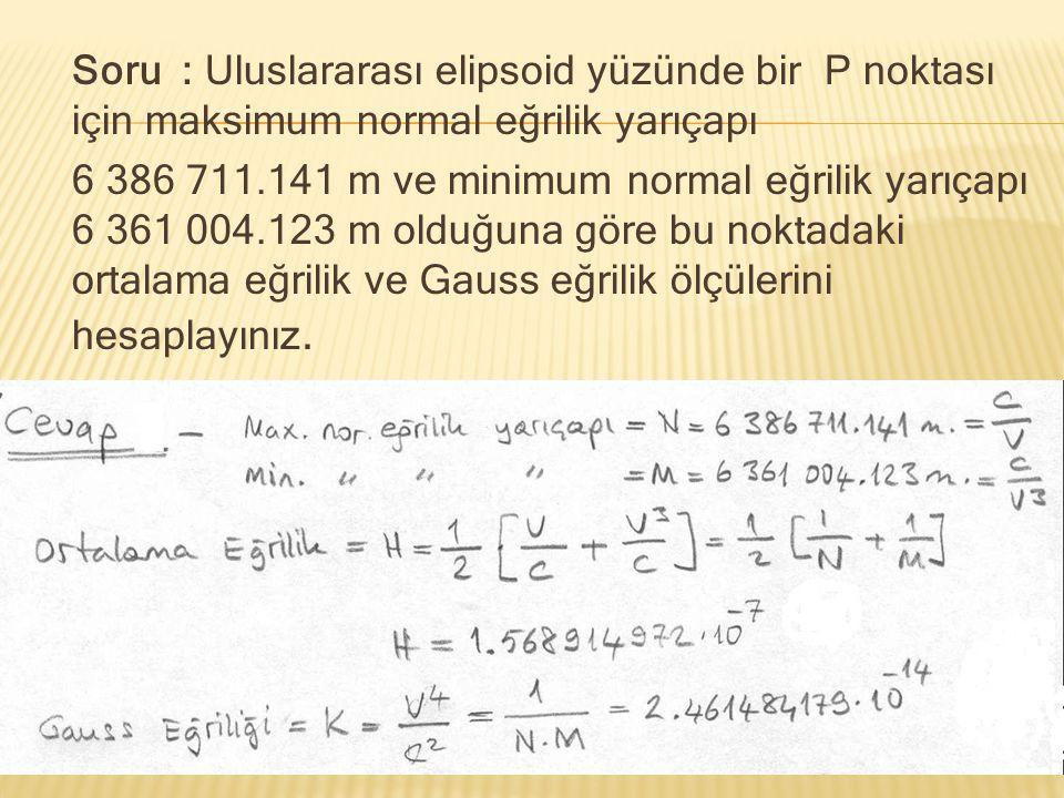 Soru : Uluslararası elipsoid yüzünde bir P noktası için maksimum normal eğrilik yarıçapı