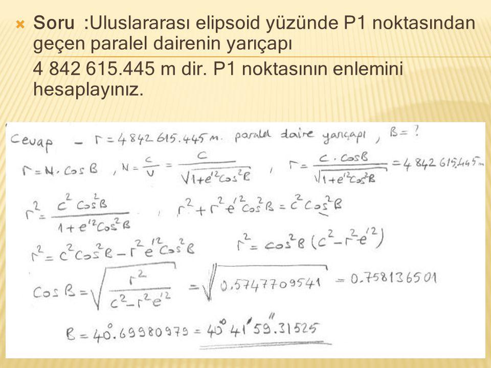 Soru :Uluslararası elipsoid yüzünde P1 noktasından geçen paralel dairenin yarıçapı
