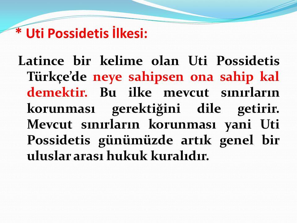 * Uti Possidetis İlkesi: