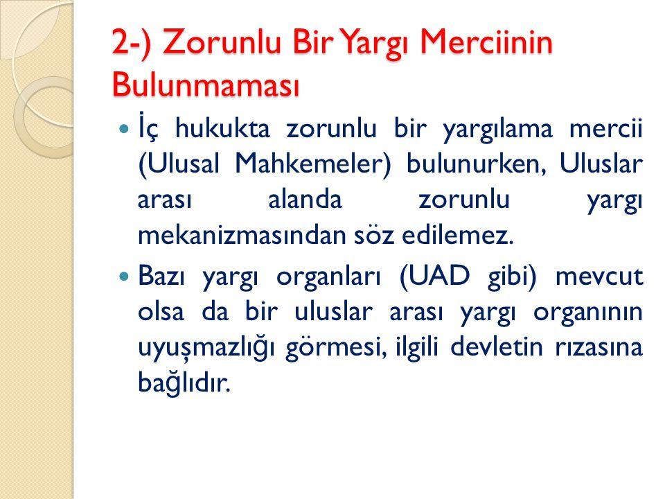 2-) Zorunlu Bir Yargı Merciinin Bulunmaması