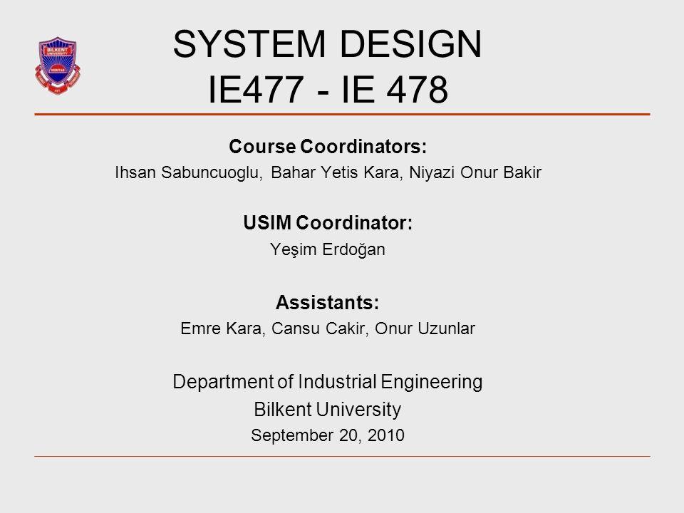 SYSTEM DESIGN IE477 - IE 478 Course Coordinators: USIM Coordinator: