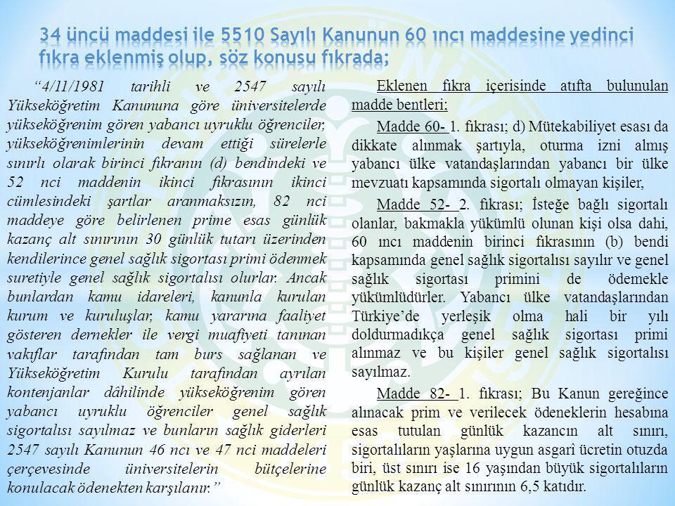34 üncü maddesi ile 5510 Sayılı Kanunun 60 ıncı maddesine yedinci fıkra eklenmiş olup, söz konusu fıkrada;