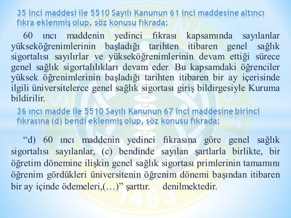 35 inci maddesi ile 5510 Sayılı Kanunun 61 inci maddesine altıncı fıkra eklenmiş olup, söz konusu fıkrada;