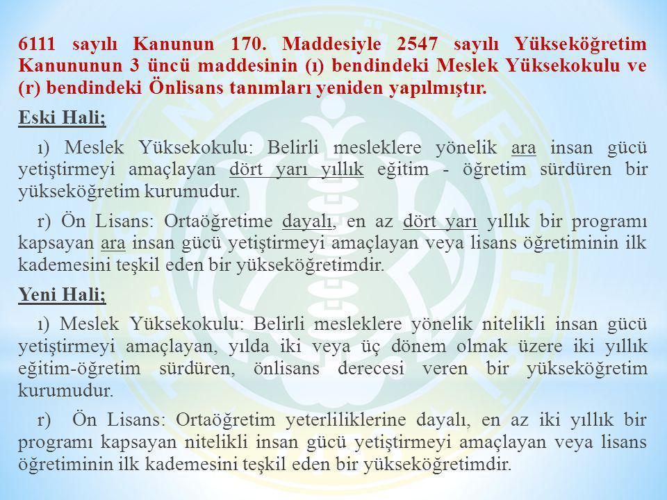 6111 sayılı Kanunun 170. Maddesiyle 2547 sayılı Yükseköğretim Kanununun 3 üncü maddesinin (ı) bendindeki Meslek Yüksekokulu ve (r) bendindeki Önlisans tanımları yeniden yapılmıştır.
