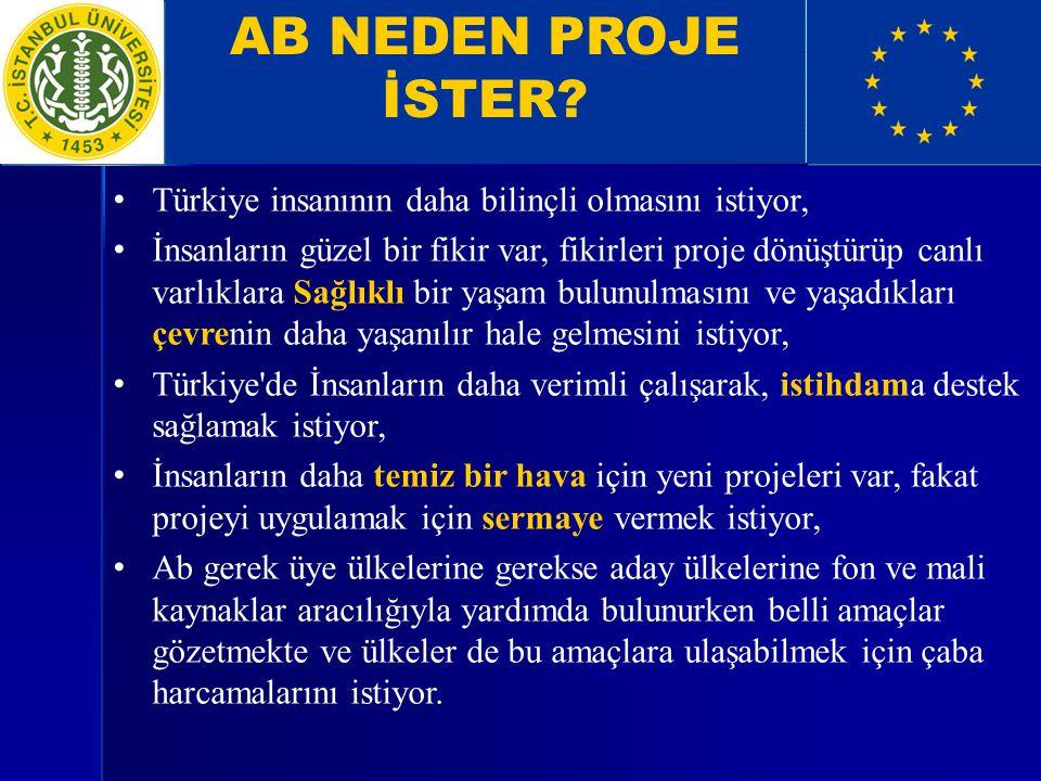 AB NEDEN PROJE İSTER Türkiye insanının daha bilinçli olmasını istiyor,